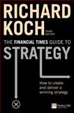 Strategy : How to Create and Deliver a Winning Strategy, Koch, Richard, 0273708775