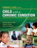 Primary Care of the Child with a Chronic Condition, Jackson Allen, Patricia and Vessey, Judith A., 0323058779