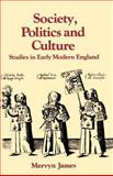 Society, Politics and Culture : Studies in Early Modern England, James, Mervyn Evans, 0521368774