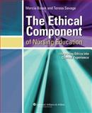 The Ethical Component of Nursing Education : Integrating Ethics into Clinical Experiences, Savage, Teresa A. and Bosek, Marcia, 0781748771