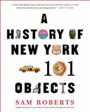 A History of New York in 101 Objects, Sam Roberts, 1476728771