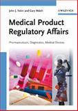 Medical Product Regulatory Affairs : Pharmaceuticals, Diagnostics, Medical Devices, Tobin, John J. and Walsh, Gary, 3527318771
