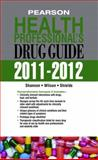 Pearson Health Professional's Drug Guide 2011-2012, Shields, Kelly and Shannon, Margaret T., 0132738775