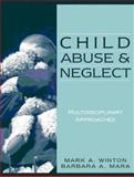 Child Abuse and Neglect : Multidisciplinary Approaches, Winton, Mark A. and Mara, Barbara A., 0205308775
