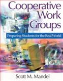 Cooperative Work Groups : Preparing Students for the Real World, Mandel, Scott M., 076193877X