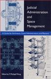 Judicial Administration and Space Management : A Guide for Architects, Court Administrators, and Planners, , 0813018773