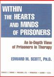 Within the Hearts and Minds of Prisoners : An In-Depth View of Prisoners in Therapy, Scott, Edward M., 0398068771