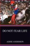 Do Not Fear Life, Addie Anderson, 0595458777