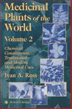 Medicinal Plants of the World : Chemical Constituents, Traditional and Modern Medicinal Uses, Ross, Ivan A., 0896038777