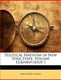 Political Nativism in New York State, Volume 1, Louis Dow Scisco, 1146028776