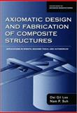 Axiomatic Design and Fabrication of Composite Structures : Applications in Robots, Machine Tools and Automobiles, Lee, Dai Gil and Suh, Nam P., 0195178777