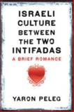 Israeli Culture between the Two Intifadas : A Brief Romance, Peleg, Yaron, 0292718772