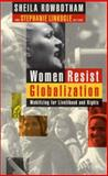 Women Resist Globalisation : Mobilising for Livelihood and Rights, Rowbotham, Sheila, 1856498778