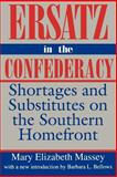 Ersatz in the Confederacy : Shortages and Substitutes on the Southern Homefront, Massey, Mary E., 0872498778