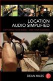 Location Audio Simplified : Capturing Your Audio... and Your Audience, Miles, Dean, 1138018775