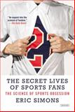 The Secret Lives of Sports Fans, Eric Simons, 1468308777
