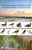 An Illustrated Guide to the Common Birds of Cape Cod, Peter Trull, 0764338773