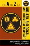 The A to Z of Nuclear, Biological and Chemical Warfare, Benjamin C. Garrett and John Hart, 0810868776