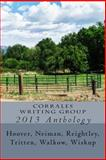 Corrales Writing Group 2013 Anthology, Reightley, Tritten, Walkow, Wiskup, Neiman Hoover, Neiman, Reightley, Tritten, Walkow, Wiskup, 1492748773