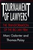 Tournament of Lawyers : The Transformation of the Big Law Firm, Galanter, Marc and Palay, Thomas, 0226278786