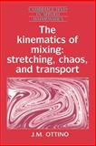The Kinematics of Mixing : Stretching, Chaos, and Transport, Ottino, J. M., 0521368782