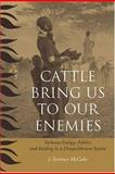 Cattle Bring Us to Our Enemies : Turkana Ecology, Politics, and Raiding in a Disequilibrium System, McCabe, J. Terrence, 0472098780