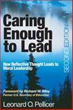 Caring Enough to Lead : How Reflective Thought Leads to Moral Leadership, Pellicer, Leonard, 0761938788