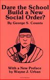 Dare the School Build a New Social Order?, Counts, George S., 0809308789