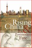 Rising China and Its Postmodern Fate : Memories of Empire in a New Global Context, Horner, Charles, 0820338788