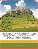 Prolegomena Ad Demosthenem, Sive de Vita et Orationibus Demosthenis Libellus, Ernst Schaumann, 1141098784