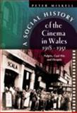A Social History of the Cinema in Wales, 1918-1951 : Pulpits, Coal Pits, and Fleapits, Miskell, Peter M., 0708318789