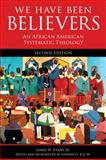 We Have Been Believers : An African American Systematic Theology, Evans, James H. and Ray, Stephen G., 0800698789