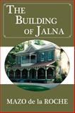 The Building of Jalna, Mazo De la Roche and Mazo de la Roche, 1550028782