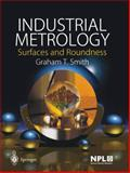 Industrial Metrology : Surfaces and Roundness, Smith, Graham T., 1849968780