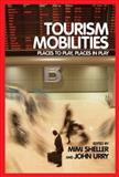 Tourism Mobilities : Places to Play, Places in Play, Sheller, Mimi and Urry, John, 0415338786