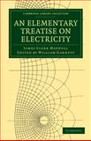 An Elementary Treatise on Electricity, Maxwell, James Clerk, 1108028780