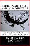 Three Molehills and a Mountain: Rachel Myers Murder Mysteries, Annis Ward Jackson, 1482708787