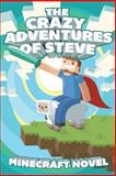 The CRAZY Adventures of Steve: a Minecraft Novel, Minecraft Novel, 1495988783