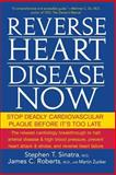 Reverse Heart Disease Now, James C. Roberts and Stephen T. Sinatra, 0470228784