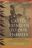 Cattle Bring Us to Our Enemies : Turkana Ecology, Politics, and Raiding in a Disequilibrium System, McCabe, J. Terrence, 0472068784