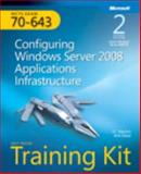 Configuring Windows Server 2008 Applications Infrastructure : MCTS Exam 70-643, Mackin, J. C. and Desai, Anil, 0735648786