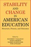 Stability and Change in American Education : Structure, Process, and Outcomes, Hallinan, Maureen T. and Gamoran, Adam, 0971958785