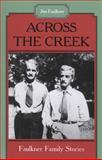 Across the Creek : Faulkner Family Stories, Faulkner, Jim, 1578068789
