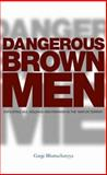 Dangerous Brown Men : Exploiting Sex, Violence and Feminism in the 'War on the Terror', Bhattacharyya, Gargi, 1842778781