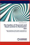 The Bodies of Financial and Fiscal Control in Romanian Law, Nadia - Cerasela Anitei, 3659118788