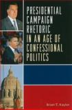 Presidential Campaign Rhetoric in an Age of Confessional Politics, Kaylor, Brian T., 0739148788
