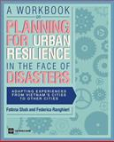 A Workbook on Planning for Urban Resilience in the Face of Disasters, Fatima Shah and Federica Ranghieri, 0821388789