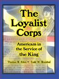 The Loyalist Corps, Thomas B. Allen and Todd W. Braisted, 0981848788