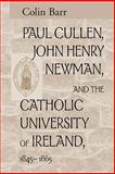 Paul Cullen, John Henry Newman, and the Catholic University of Ireland, 1845-1865, Barr, Colin, 0268038783