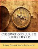 Observations Sur les Bulbes des Lis, Pierre Etienne Simon Duchartre, 1141358786